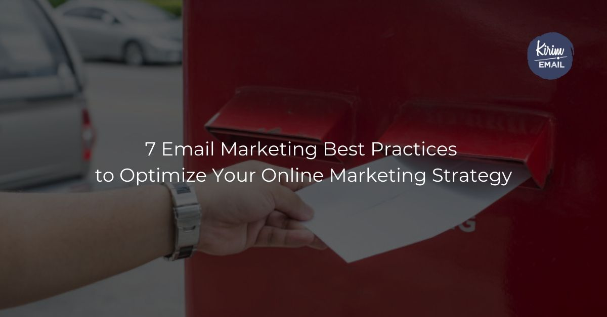 7 Email Marketing Best Practices to Optimize Your Online Marketing Strategy