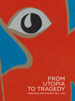 From Utopia to Tragedy. Ukrainian Avant-Garde 1914-1934