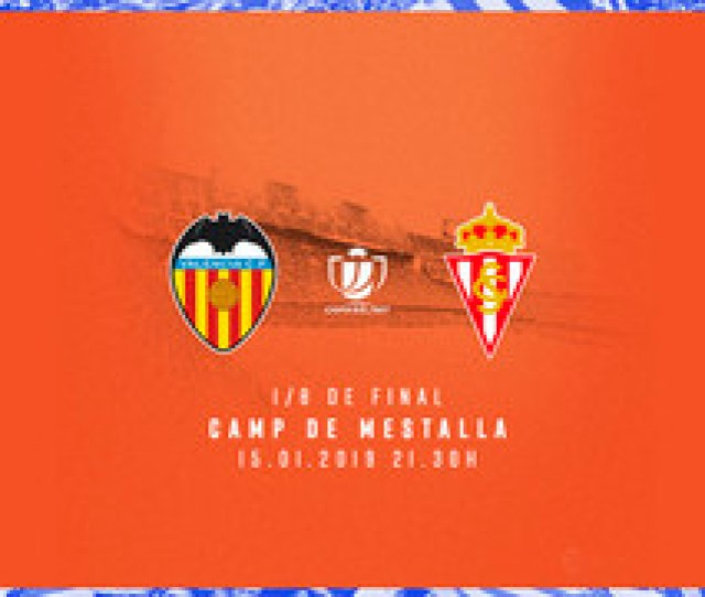 Copa Del Rey Returns To Mestalla Buy Your Tickets For Vcf Sporting