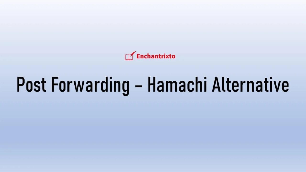 Post Forwarding - Hamachi Alternative