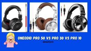 OneOdio Pro 50 vs Pro 30 vs Pro 10