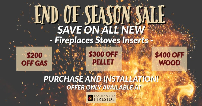 end of season sale on fireplaces stoves inserts at Enchanted Fireside