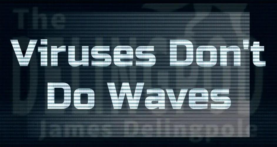 Viruses Don't Do Waves