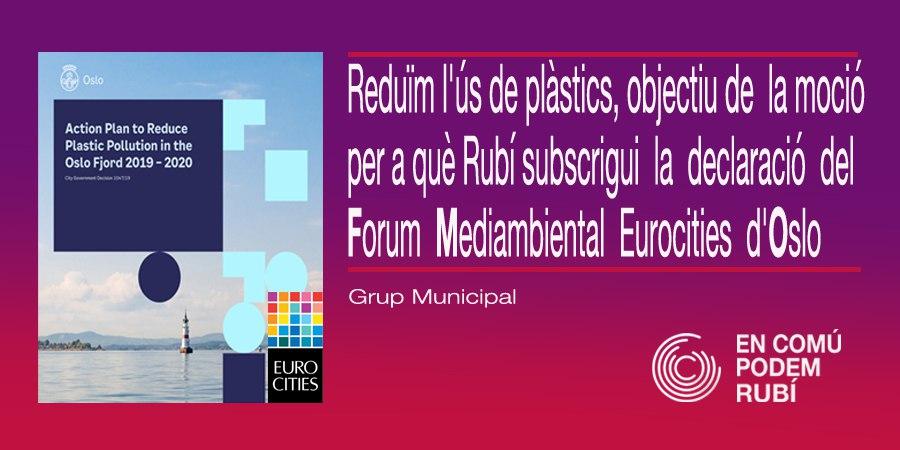 Propostade Moció per a que la ciutat de Rubí subscrigui la declaració del Forum Mediambiental Eurocities d'Oslo per a reduir l'ús de plàstics i els seus residus