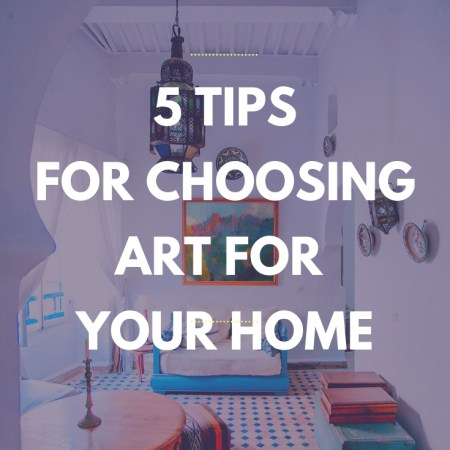 5 Tips for choosing art for your home