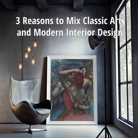3 Reasons to Mix Classic Art and Modern Interior Design