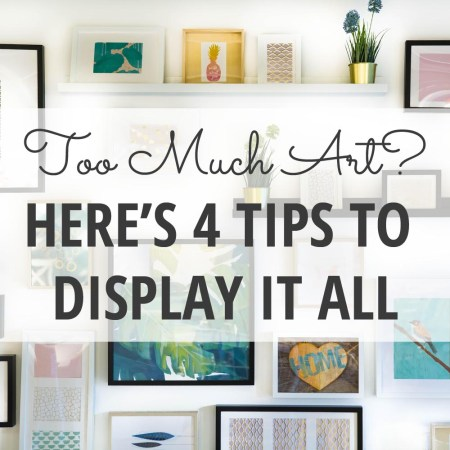 Too Much Art? Here's 4 Tips to Display it All