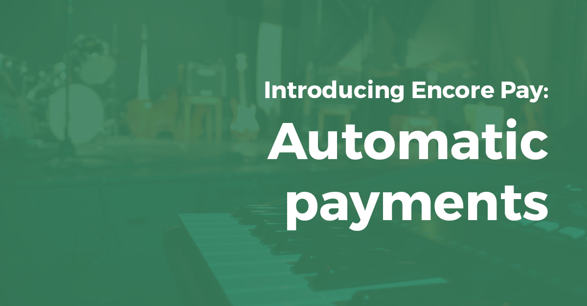 Introducing Encore Pay: Automatic Payments