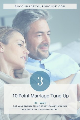 Wait - let your spouse finish their thoughts - 3rd of 10 Point Marriage Tune Up - Encourage Your Spouse