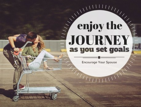 Enjoy the journey as you set goals - Encourage Your Spouse