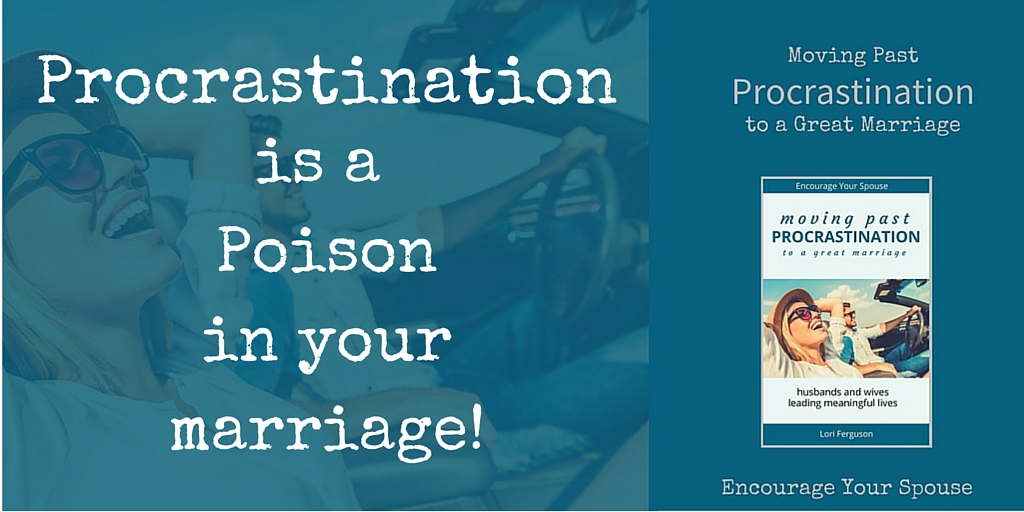 procrastination procrastination is a poison in your marriage encourage your spouse
