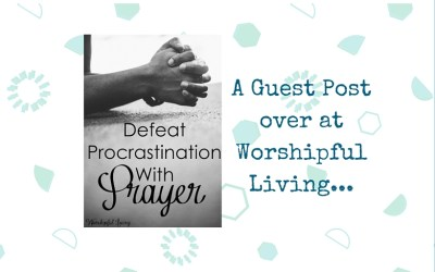 Use Prayer to Defeat Procrastination
