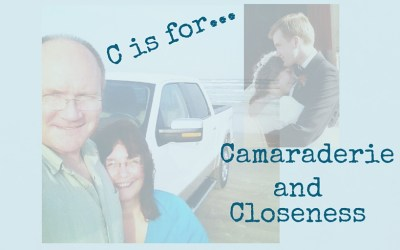 C is for Camaraderie and Closeness