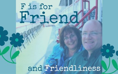 F is for Friend and Friendliness