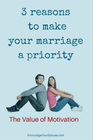 3 great reasons to be motivated to make your marriage a priority.