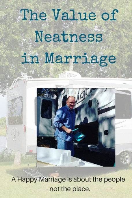 neatness in marriage? It's about the people not the place - and Rob has a unique perspective because HE is the neat one in our marriage! Read about his view and how it impacts our 33+ year relationship!