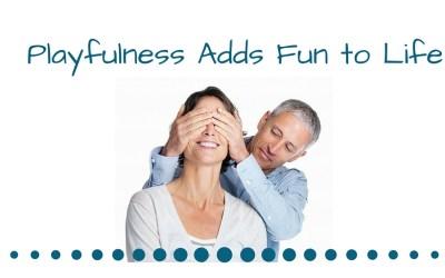 Playfulness Adds Fun to Life