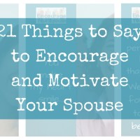 Encourage and Motivate - 21 Things to say to your husband or wife