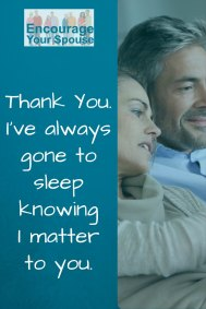 thank you - I've always gone to sleep knowing I matter to you