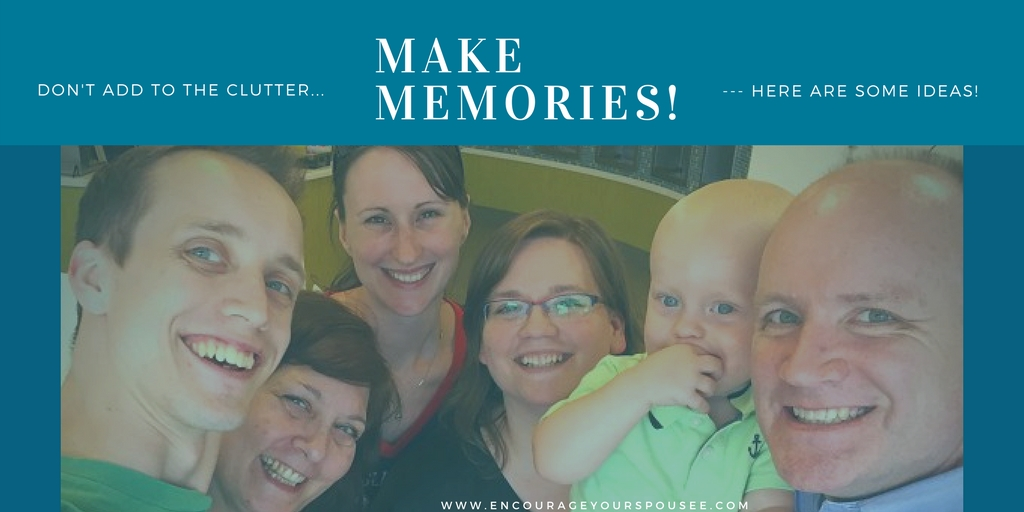 Make Memories in 2018 – Don't add to your stuff!