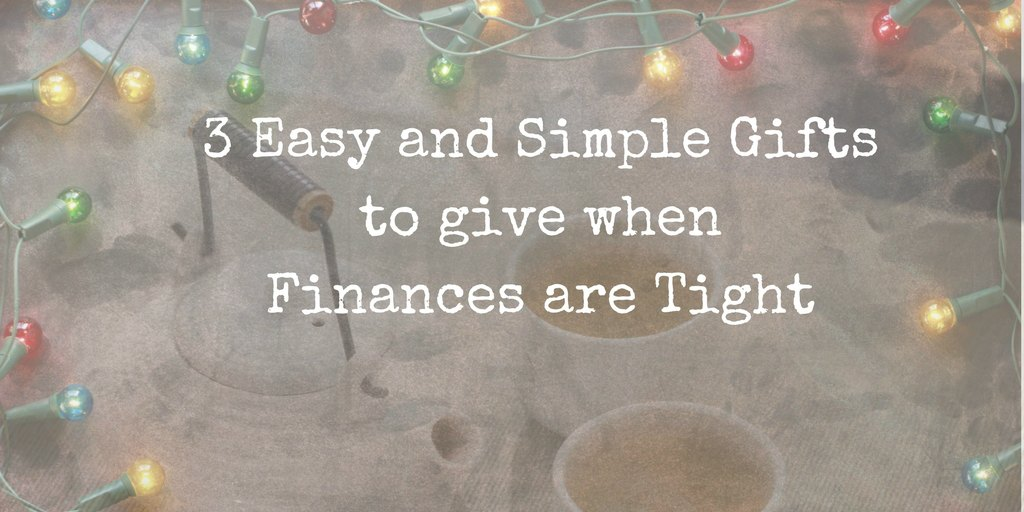 3 Easy and Simple Gifts when Finances are Tight