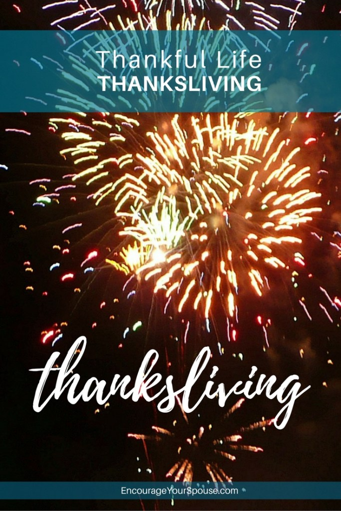 Living a Life of Thanksliving! --- thankful life thanksliving