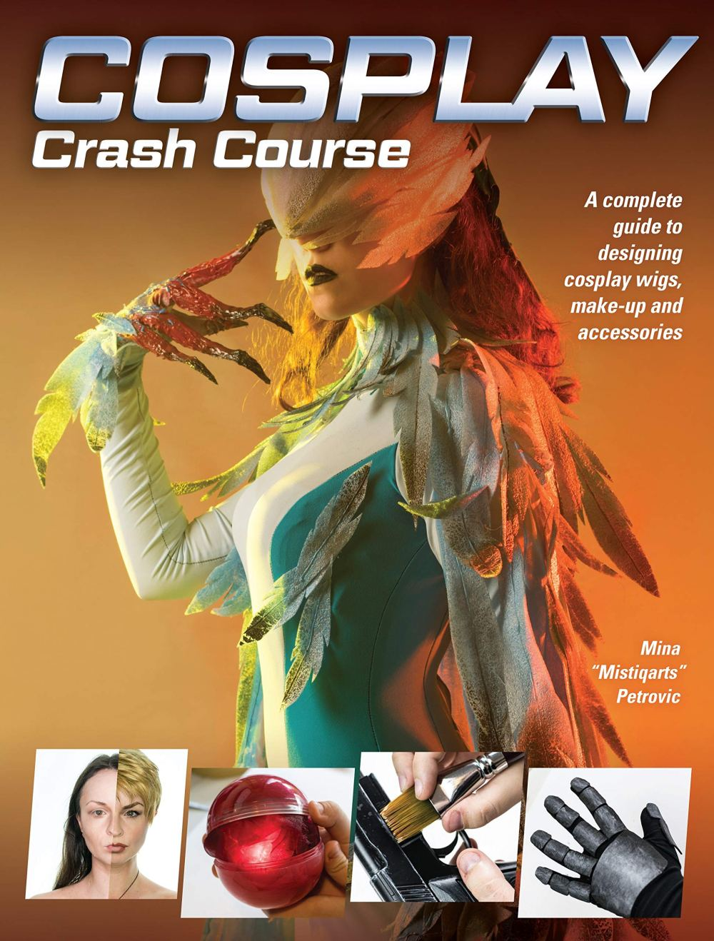 Cosplay Crash Course: A Complete Guide to Designing Cosplay Wigs, Makeup and Accessories Paperback