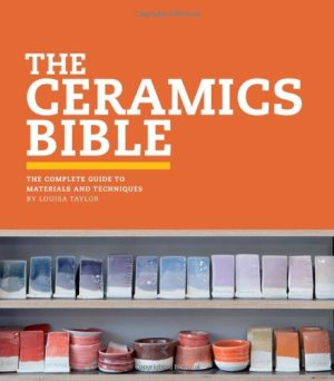 The Ceramics Bible: The Complete Guide to Materials and Techniques - Cover