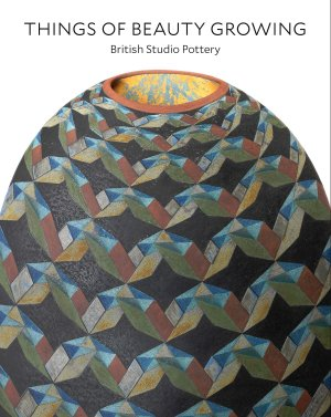 Things of Beauty Growing - British Studio Pottery