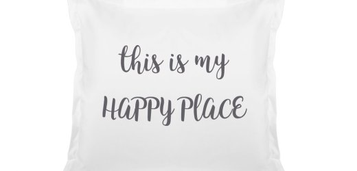 THIS IS MY HAPPY PLACE PILLOW CASE