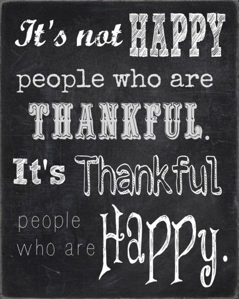 It's not happy people who are thankful. It's thankful people who are happy.