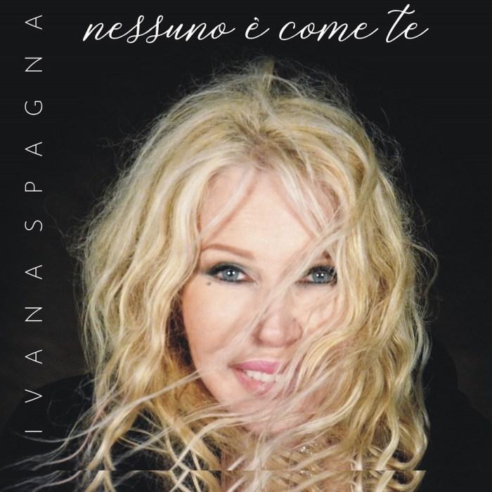 """Ivana Spagna copertina singolo """"Nessuno è come te"""""""