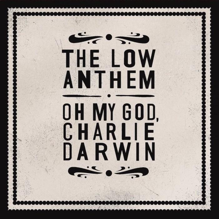 "The Low Anthem copertina album ""Oh My God, Charlie Darwin"""