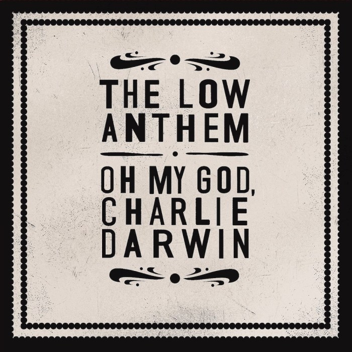 "The Low Anthem copertina album ""Oh My God, Charlie Darwin"""