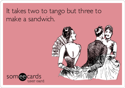 two-to-tango-three-to-make-a-sandwich