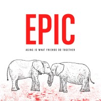 Epic - Aging is What Friends Do Together - Front