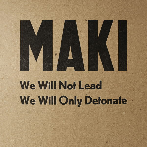 Maki - We Will Not Lead We Will Only Detonate - Cover