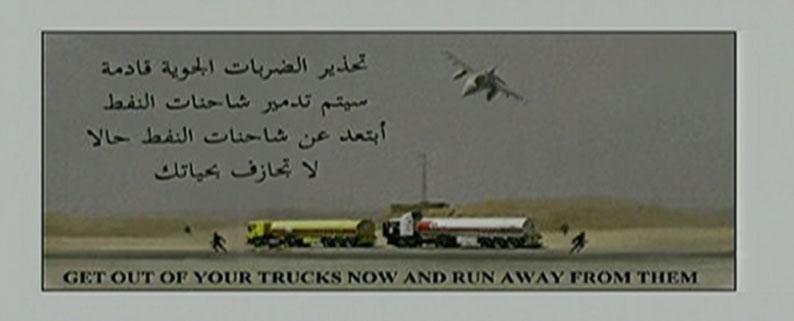 """""""Hagyják el teherautóikat, szaladjanak el. Figyelmeztetés: légitámadás érkezik. Az olajszállító teherautókat meg fogjuk semmisíteni. Távolodjanak el a teherautóktól! Ne kockáztassák életüket!"""""""