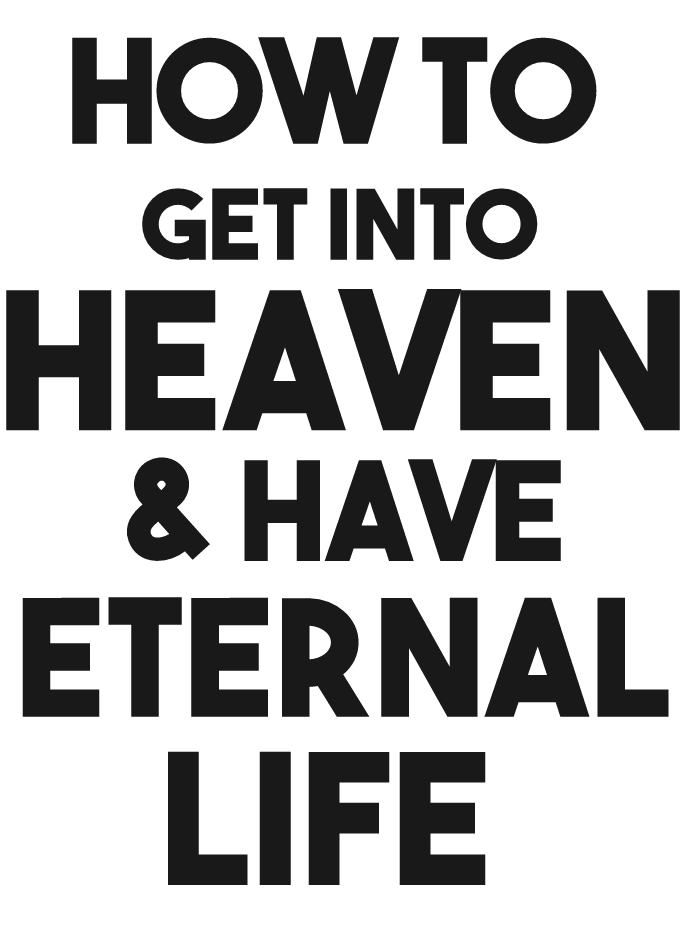 how to get into heaven have eternal life