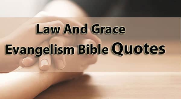 Law And Grace - Evangelism Bible Quotes