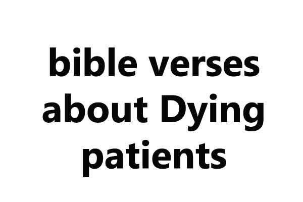bible verses about Dying patients