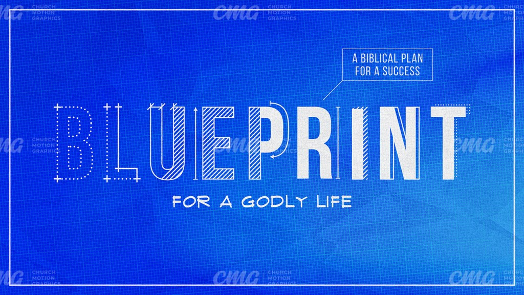 Blueprint For A Godly Life **This graphic is available for purchase from Church Motion Graphics: https://shop.churchmotiongraphics.com/library/template
