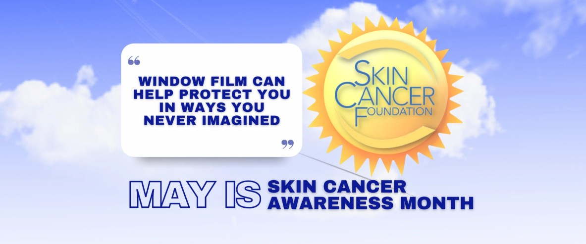 May Is Skin Cancer Awareness Month - See How Window Film Helps - Window Film and Window Tinting Services in Iowa City, Iowa