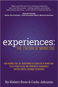 Experiences: The 7th Era of Marketing, by Robert Rose and Carla Johnson
