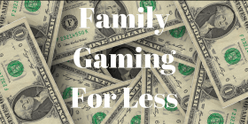 Family Gaming For Less
