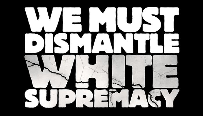 dismantle white supremacy