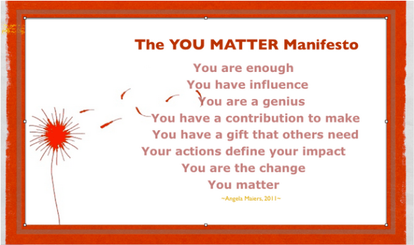 "from Angela Maiers' ""You Matter Manifesto"""
