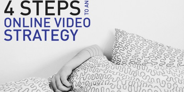 4 steps to an online video strategy