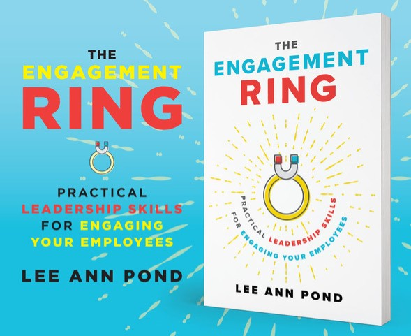 "Get your copy of ""The Engagement Ring: Practical Leadership Skills for Engaging Your Employees"", a book by Lee Ann Pond of Engaging Leadership"