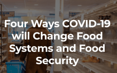 Four Ways COVID-19 will Change Food Systems and Food Security